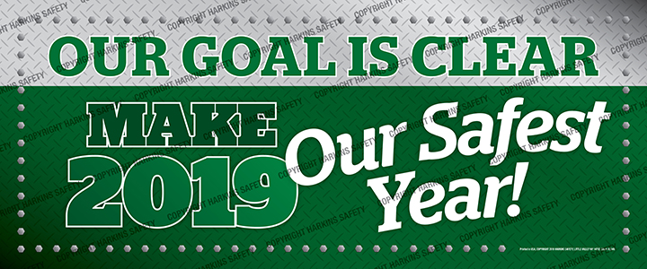 Our Goal Is Clear Make 2019 Our Safest Year (Reinforced Vinyl Giant)