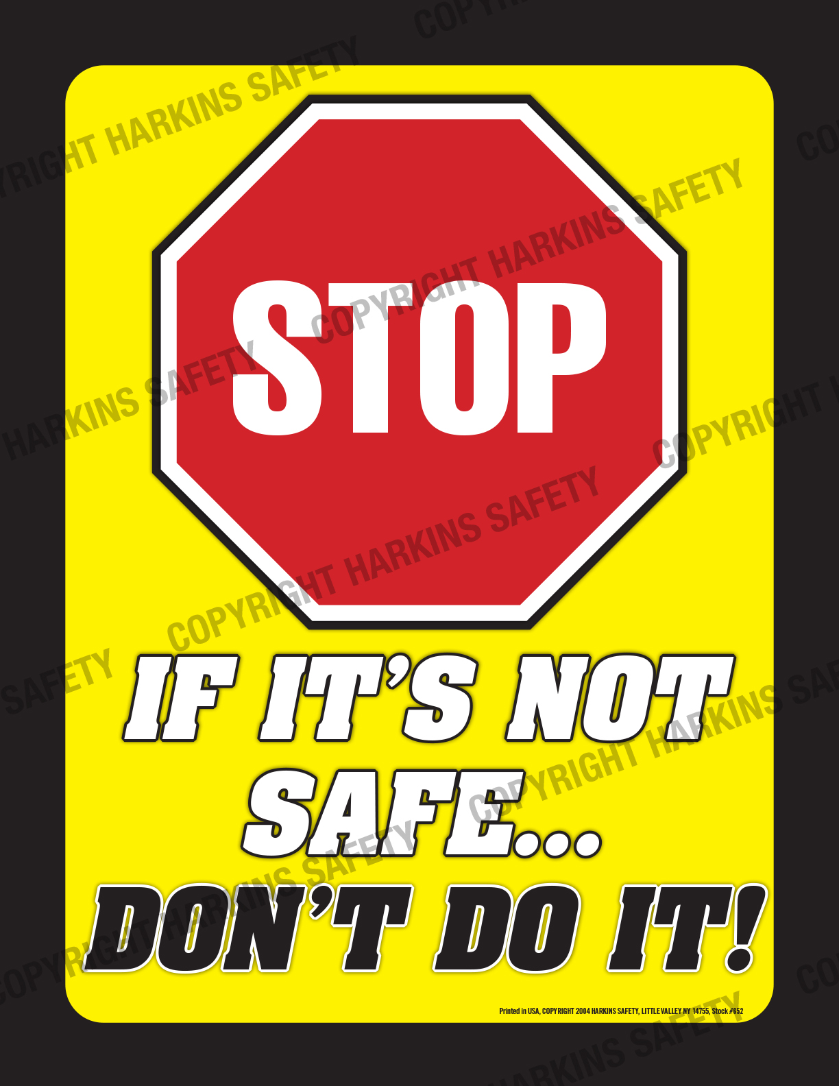 652 WM Stop - STOP  If It's Not Safe....Don't Do It ! (Poster) PT652